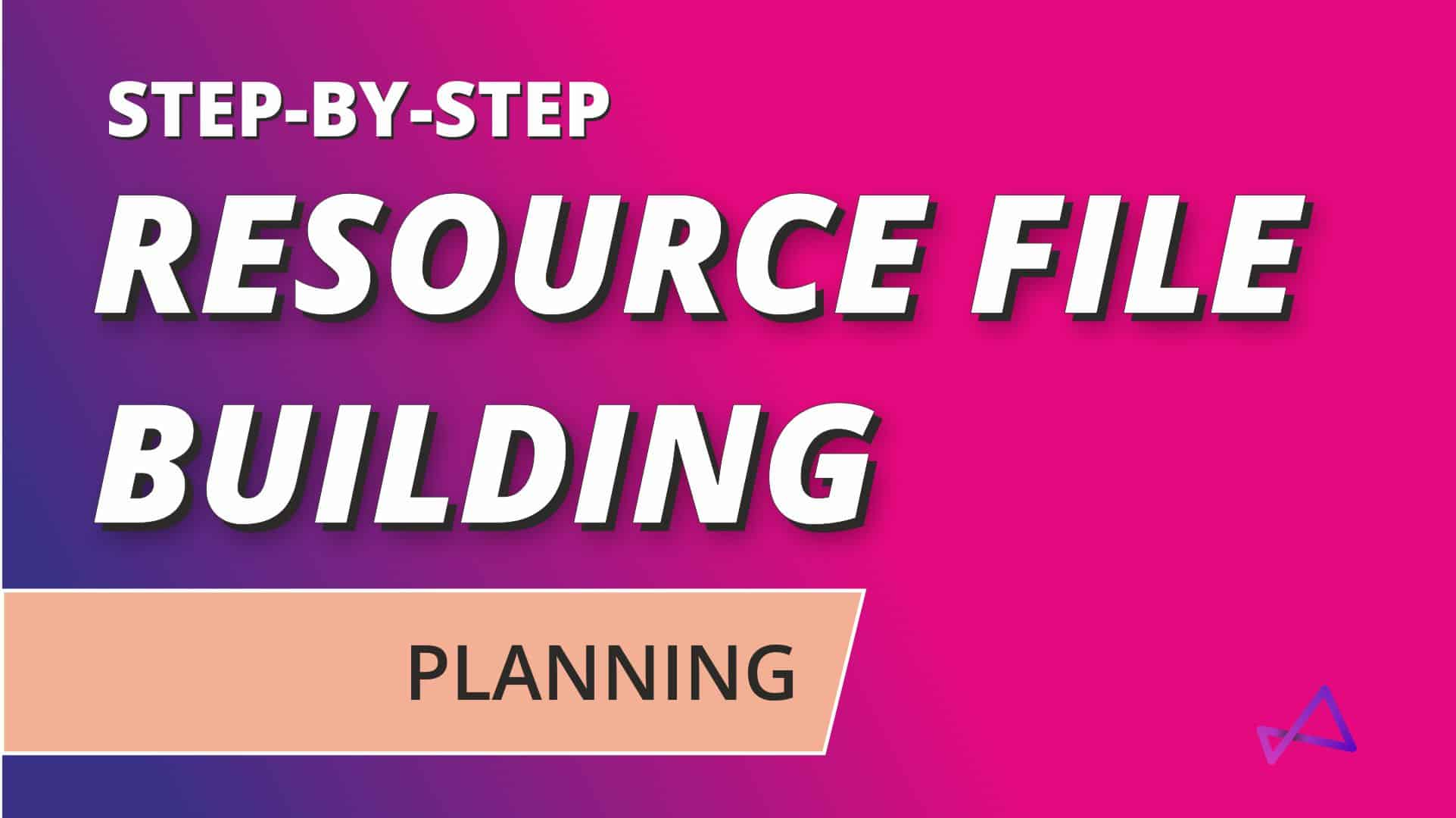 Resource File Building Planning Overview