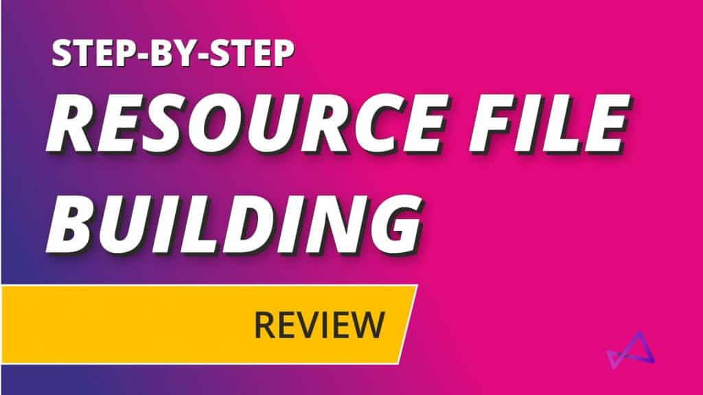 Resource File Building Review Overview